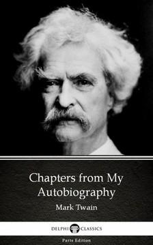 Delphi Classics Mark Twain, - Chapters from My Autobiography by Mark Twain (Illustrated) [eKönyv: epub, mobi]