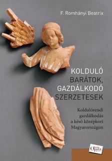 F. ROMHÁNYI BEATRIX - Kolduló barátok, gazdálkodó szerzetesek - Koldulórendi gazdálkodás a késő középkori Magyarországon