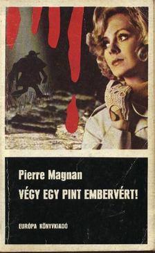 Magnan, Pierre - Végy egy pint embervért! [antikvár]