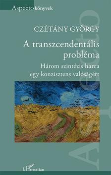 Czétány György - A transzcendentális probléma - Három szintézis harca egy konzisztens valóságért