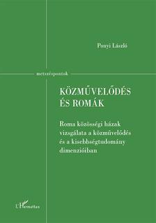 Ponyi László - Közművelődés és romák - Roma közösségi házak vizsgálata a közművelődés és a kisebbségtudomány dimenzióiban