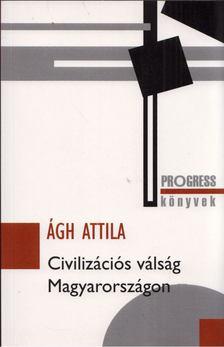 Ágh Attila - Civilizációs válság Magyarországon [antikvár]