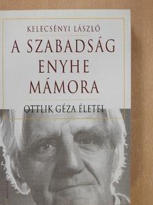 Kelecsényi László - A szabadság enyhe mámora [antikvár]