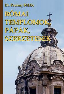 KRUTSAY MIKLÓS DR. - Római templomok, pápák, szerzetesek