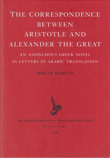 Maróth Miklós - The Correspondence between Aristotle and Alexander the Great [antikvár]