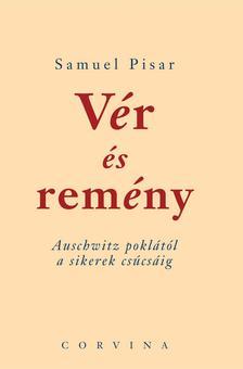 PISAR, SAMUEL - Vér és remény - Auschwitz poklától a sikerek csúcsáig [nyári akció]
