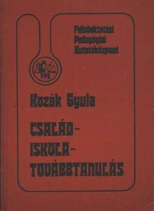 Kozák Gyula - Család - Iskola - Továbbtanulás [antikvár]