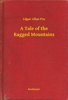 Edgar Allan Poe - A Tale of the Ragged Mountains [eKönyv: epub, mobi]
