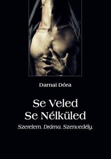 Dóra Darnai - Se Veled Se Nélküled - Szerelem. Dráma. Szenvedély. [eKönyv: epub, mobi]