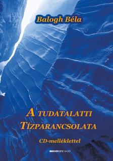 BALOGH BÉLA - A tudatalatti tízparancsolata - CD melléklettel