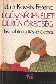 Kováts Ferenc - Egészséges élet - derűs öregség [antikvár]