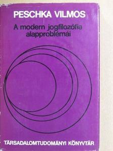 Peschka Vilmos - A modern jogfilozófia alapproblémái [antikvár]