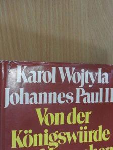 II. János Pál pápa - Von der Königswürde des Menschen [antikvár]