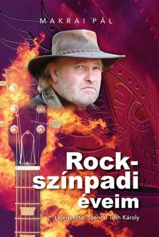 Makrai Pál - Rockszínpadi éveim