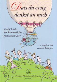 DASS DU EWIG DENKST AN MICH : ZWÖLF LIEDER DER ROMANTIK FÜR GEMISCHTEN CHOR ARR. H. BOKHYAN