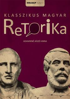 ADAMIKNÉ JÁSZÓ ANNA - Klasszikus magyar retorika