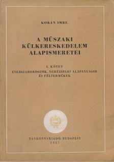 Korán Imre - A műszaki külkereskedelem alapismeretei I-II. [antikvár]