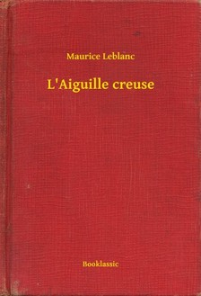 Maurice Leblanc - L Aiguille creuse [eKönyv: epub, mobi]