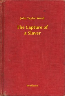Wood John Taylor - The Capture of a Slaver [eKönyv: epub, mobi]