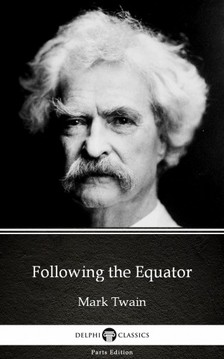 Delphi Classics Mark Twain, - Following the Equator by Mark Twain (Illustrated) [eKönyv: epub, mobi]