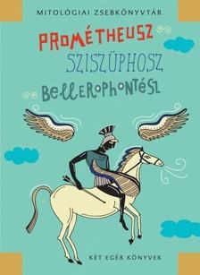 Mészáros János - Prométheusz, Sziszüphosz, Bellerophontész [eKönyv: epub, mobi]
