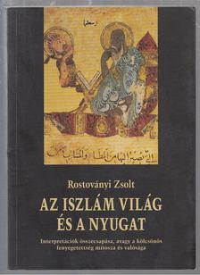 Rostoványi Zsolt - Az iszlám világ és a Nyugat [antikvár]