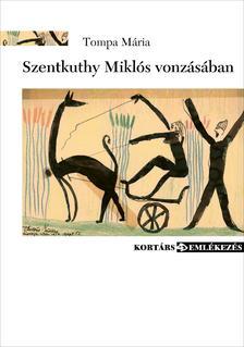 TOMPA MÁRIA - Szentkuthy Miklós vonzásában (Visszaemlékezések,levelek,naplók,elemzések)