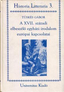 Tüskés Gábor - A XVII. századi elbeszélő egyházi irodalom európai kapcsolatai [antikvár]