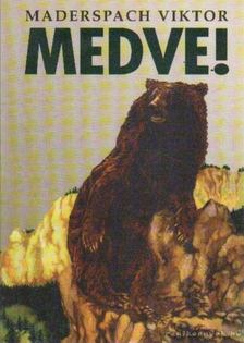 Maderspach Viktor - Medve! [antikvár]