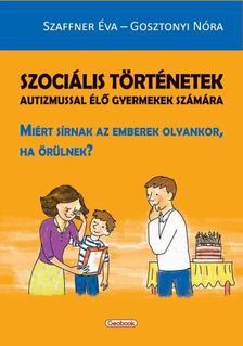 SZAFFNER ÉVA - GOSZTONYI NÓRA - SZOCIÁLIS TÖRTÉNETEK Autizmussal élő gyermekek számára