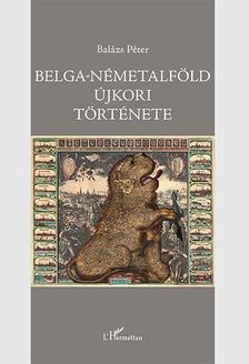 Balázs Péter - Belga-Németalföld újkori története