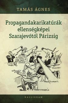 Tamás Ágnes - Propagandakarikatúrák ellenségképei Szarajevótól Párizsig
