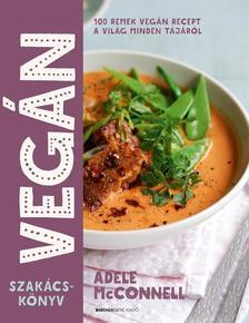 Adele McConnell - Vegán szakácskönyv 100 remek vegán recept a világ minden tájáról