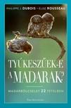 Élise Rousseau Philippe J. Dubois, - Tyúkeszűek-e a madarak? - Madárbölcselet 22 tételben [eKönyv: epub, mobi]