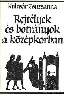 Kulcsár Zsuzsanna - Rejtélyek és botrányok a középkorban [antikvár]