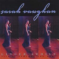 Vaughan, Sarah - LINGER AWHILE - LIVE AT NEWPORT AND MORE - CD -