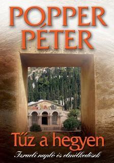 POPPER PÉTER - TŰZ A HEGYEN - IZRAELI NAPLÓ ÉS ELMÉLKEDÉSEK