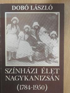 Dobó László - Színházi élet Nagykanizsán (1784-1950) [antikvár]