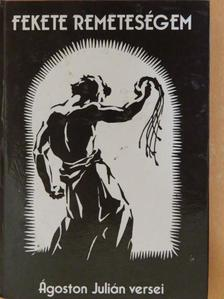 Ágoston Julián - Fekete remeteségem [antikvár]