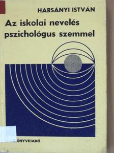 Harsányi István - Az iskolai nevelés pszichológus szemmel [antikvár]