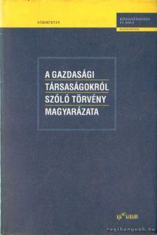 Dr. Miskolczi Bodnár Péter - A gazdasági társaságokról szóló törvény magyarázata [antikvár]