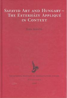 Szántó Iván - Safavid Art and Hungary - The Esterházy Appliqué in Context [antikvár]