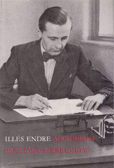 Illés Endre - Mestereim, barátaim, szerelmeim I. [antikvár]