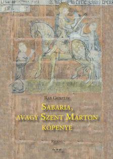 Rab Gusztáv - Sabaria, avagy Szent Márton köpenye