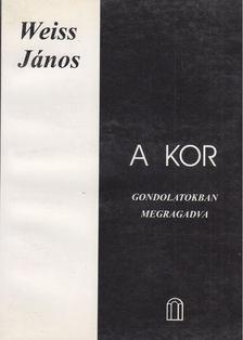 Weiss János - A kor - Gondolatokban megragadva [antikvár]