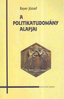 Bayer József - A politikatudomány alapjai [antikvár]