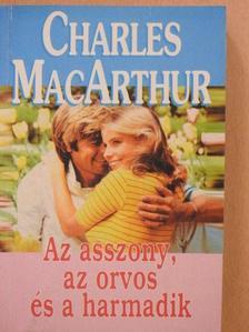 Charles MacArthur - Az asszony, az orvos és a harmadik [antikvár]
