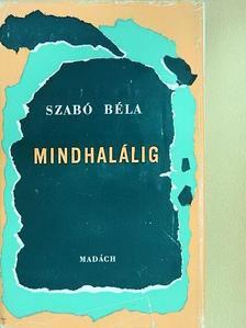 Szabó Béla - Mindhalálig [antikvár]
