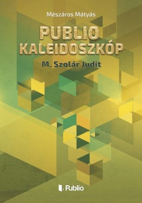 Mátyás Mészáros - Publio Kaleidoszkóp III. - M.Szolár Judit [eKönyv: epub, mobi]