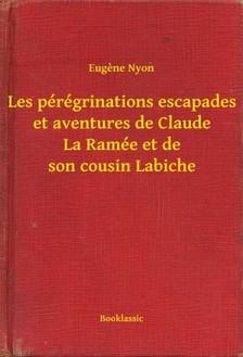 Nyon Eugene - Les pérégrinations escapades et aventures de Claude La Ramée et de son cousin Labiche [eKönyv: epub, mobi]